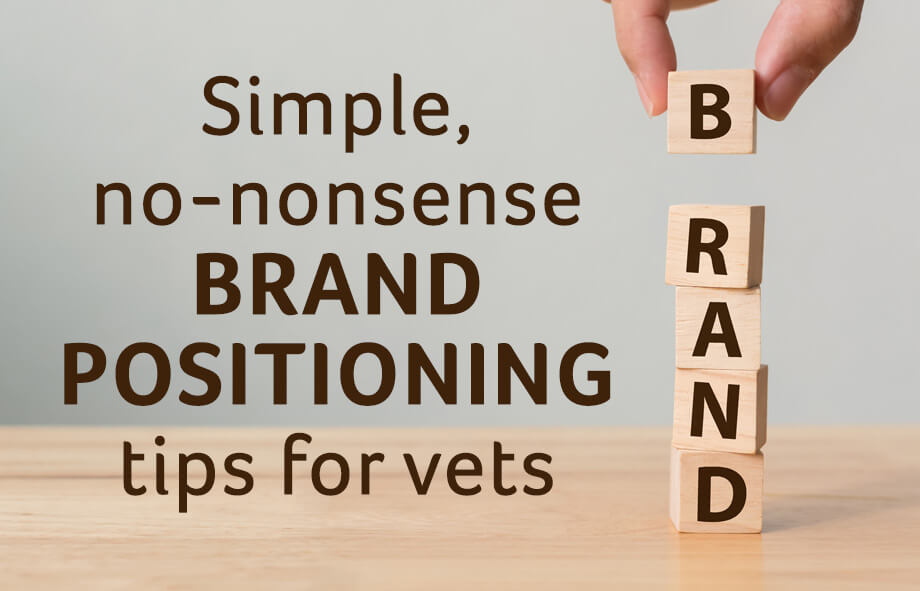 Simple, no-nonsense brand positioning tips for vets